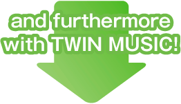 and further more with TWIN MUSIC!